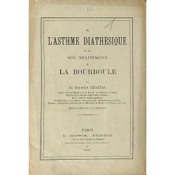 1900- Château (Docteur) - De l'asthme diathésique et de son traitement à la Bourboule.