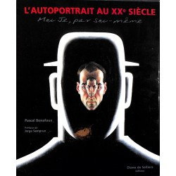 1900- Bonafoux (Pascal) - L'autoportrait au XXe siècle. Moi Je, par soi-même.