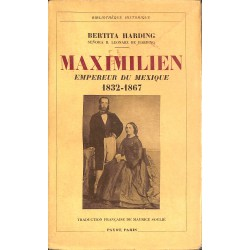 1900- Harding (Bertita) - Maximilien, empereur du Mexique. 1832-1867.