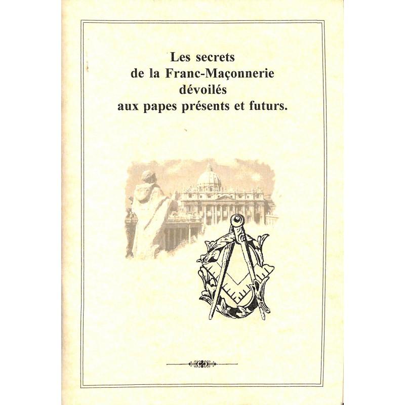 Franc-Maçonnerie Anonyme - Les Secrets de la Franc-Maçonnerie dévoilés aux papes présents et futurs.