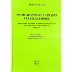 Franc-Maçonnerie Jarrige (Michel) - L'Antimaçonnerie en France à la Belle époque.