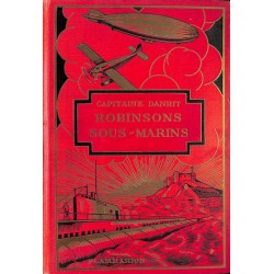 1900- DANRIT, Capitaine. ROBINSONS SOUS-MARINS.