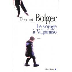 ABAO Romans Bolger (Dermot) - Le Voyage à Valparaiso.