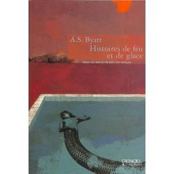 ABAO Romans Byatt (A.S.) - Histoires de feu et de glace.