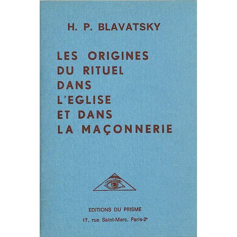 ABAO Franc-Maçonnerie Blavatsky (Helena Petrovna) Les Origines du rituel dans l'église et dans la maçonnerie.