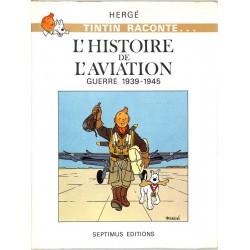 ABAO Bandes dessinées Tintin raconte ... L'Histoire de l'aviation Guerre 1939-1945.