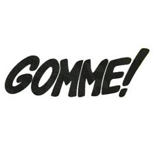 Gomme !